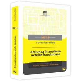 Actiunea In Anularea Actelor Frauduloase - Flavius-Iancu Motu, editura Universul Juridic