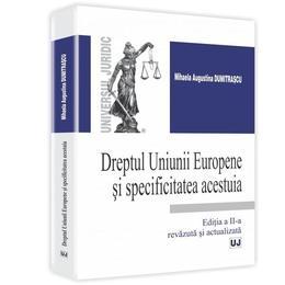 Dreptul Uniunii Europene Si Specificitatea Acestuia Ed.2 - Mihaela Augustina Dumitrascu, editura Universul Juridic