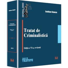 Tratat De Criminalstica Ed.6 - Emilian Stancu, editura Universul Juridic