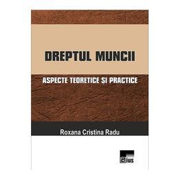 Dreptul muncii - Roxana Cristina Radu, editura Aius