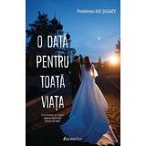 O data pentru toata viata - Protoiereu Ilie Sugaev, editura Bestseller