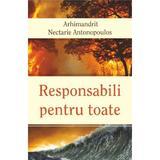 Responsabili pentru toate - Arhimandrit Nectarie Antonopoulos, editura Egumenita