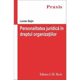 Personalitatea juridica in dreptul organizatiilor - Lucian Bojin, editura C.h. Beck