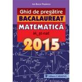 Bacalaureat 2015 Matematica M2 St-Nat ghid de pregatire - Ion Bucur Popescu, editura Carminis