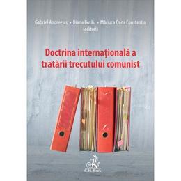 Doctrina internationala a tratarii trecutului comunist - Gabriel Andreescu, Diana Botau, editura C.h. Beck