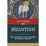 Bizantinii. Stat, religie si viata cotidiana in Imperiul Bizantin - Averil Cameron, editura Polirom