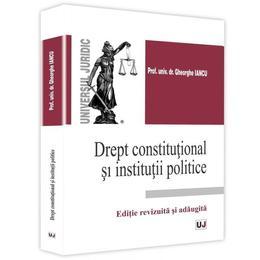 Drept constitutional si institutii politice - Gheorghe Iancu, editura Universul Juridic