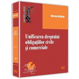 Unificarea dreptului obligatiilor civile si comerciale - Marian Nicolae, editura Universul Juridic