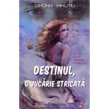 Destinul, o jucarie stricata - Simona Mihutiu, editura Total Publishing