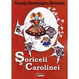 Soriceii Carolinei - Tincuta Horonceanu Bernevic, editura Limes