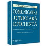 Comunicarea judiciara eficienta - Adrian Toni Neacsu, editura Wolters Kluwer