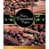 Ceai, ciocolata, cafea - Oana Stefanescu, editura All