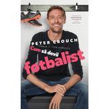 Cum sa devii fotbalist - Peter Crouch, Tom Fordyce, editura Pilotbooks