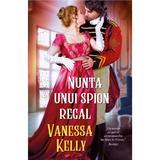 Nunta unui spion regal - Vanessa Kelly, editura Alma