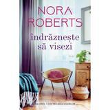 Indrazneste sa visezi - Nora Roberts, editura Alma