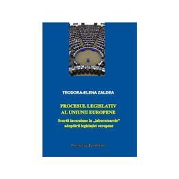 Procesul legislativ al Uniunii Europene - Teodora-Elena Zaldea, editura Institutul European