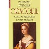 Oracolul. Manual al intelepciunii in viata. Aforisme - Baltasar Gracian, editura Saeculum I.o.