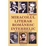 Miracolul literar romanesc interbelic. Dialoguri adnotate - I. Oprisan, editura Saeculum I.o.