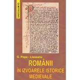 Romanii in izvoarele istorice medievale - G. Popa-Lisseanu, editura Saeculum I.o.