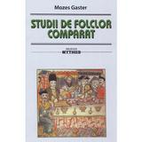 Studii de folclor comparat - Mozes Gaster, editura Saeculum I.o.