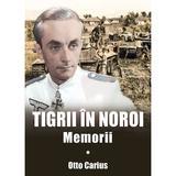 Tigrii in noroi. Memorii - Otto Carius, editura Miidecarti