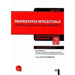 Proprietatea intelectuala act. 15 octombrie 2017, editura Universul Juridic