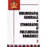 Bibliografia generala a etnografiei si folclorului romanesc 2, editura Saeculum I.o.