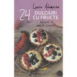 24 de retete: Dulciuri cu fructe delicioase si usor de preparat - Laura Adamache, editura All