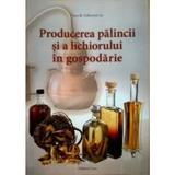 Producerea Palincii Si A Lichiorului In Gospodarie - Panyik Gaborne, editura Casa