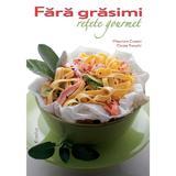 Fara grasimi. Retete gourmet - Maurizio Cusani, Cinzia Trenchi, editura Didactica Publishing House