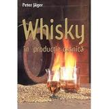 Whisky in productie casnica - Peter  Jager, editura Mast