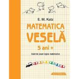 Matematica vesela 5 ani+ caiet de jocuri logico-matematice - e.m. katz
