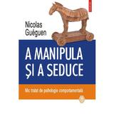 A manipula si a seduce - Nicolas Gueguen, editura Polirom