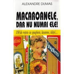 Macaroanele, dar nu numai ele! - Alexandre Dumas, editura Venus