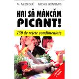 Hai sa mancam picant! - M. Messegue, Michel Bontemps, editura Venus