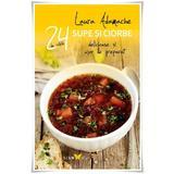 24 de Retete: Supe si ciorbe delicioase si usor de preparat - Laura Adamache, editura All