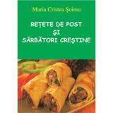 Retete De Post Si Sarbatori Crestine - Maria Cristea Soimu, editura Ametist
