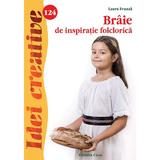 Idei creative 124: Braie de inspiratie folclorica - Laura Frunza, editura Casa