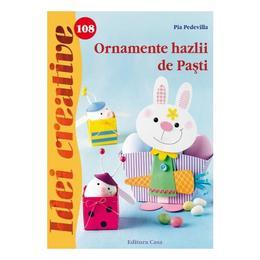 Idei creative 108 - Ornamente hazlii de Pasti - Pia Pedevilla, editura Casa