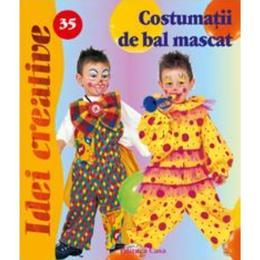 Idei creative 35 - Costumatii de bal mascat, editura Casa