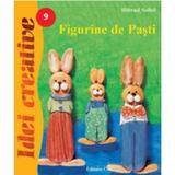 Idei creative 9 - Figurine de Pasti - Hiltrud Seibel, editura Casa