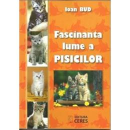 Fascinanta Lume A Pisicilor - Ioan Bud, editura Ceres