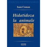 Hidatidoza la animale - Ioan Coman, editura Hogvet