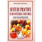 Sfaturi practice si dulceturile casei mele - Smaranda Sburlan, editura Iulian Cart