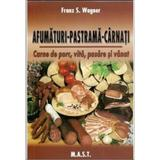 Afumaturi, pastrama, carnati - Franz S. Wagner, editura Mast