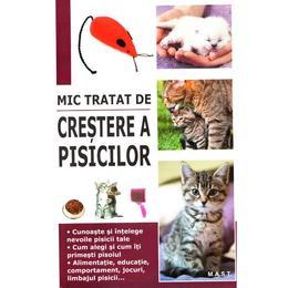 Mic tratat de crestere a pisicilor - Marie-Alice Trochet-Desmaziers, editura Mast