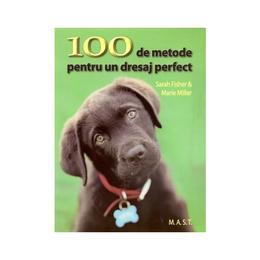100 de metode pentru un dresaj perfect - Sarah Fisher, editura Mast