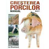 Cresterea porcilor - Liz Shankland, editura Mast