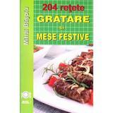 204 Retete: Gratare si mese festive - Mihai Basoiu, editura Meteor Press