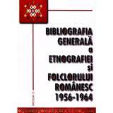 Bibliografia generala a etnografiei si folclorului romanesc 1956-1964, editura Saeculum I.o.